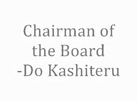 Chairman of the Board - Do Kashiteru