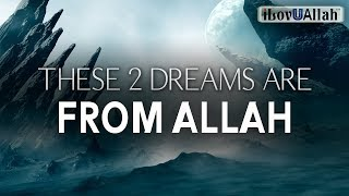 THESE 2 DREAMS ARE FROM ALLAH