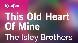 Karaoke This Old Heart Of Mine - The Isley Brothers *