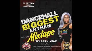 DJ DOTCOM PRESENTS DANCEHALL BIGGEST ANTHEMS MIXTAPE VOL 3 80'S & 90'S COLLECTOR SERIES
