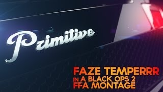 FaZe Temperrr: PRIMITIVE - A Black Ops 2 FFA Montage by SLP
