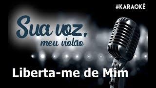 Baixar Sua voz, meu Violão. Liberta-me de Mim - Luma Elpidio. (Karaokê Violão)