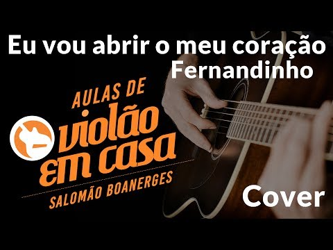 Aula de violão - Eu vou abrir o meu coração // Fernandinho // Cover