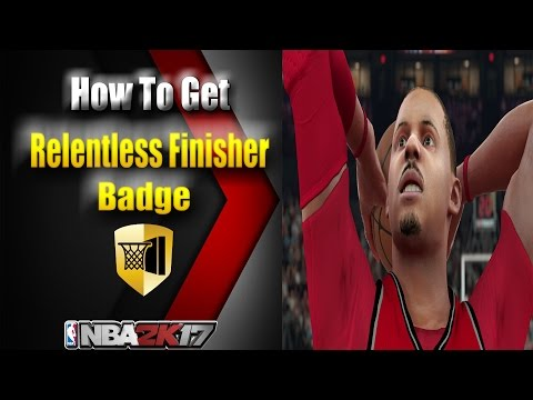 NBA 2K17 Guide: How To Get Relentless Finisher Badge - u4nba com