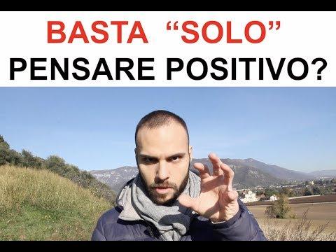 "Basta ""solo"" pensare positivo?"