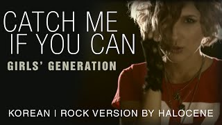 Girls' Generation - Catch Me If You Can - (Korean Version) Rock Cover By Halocene
