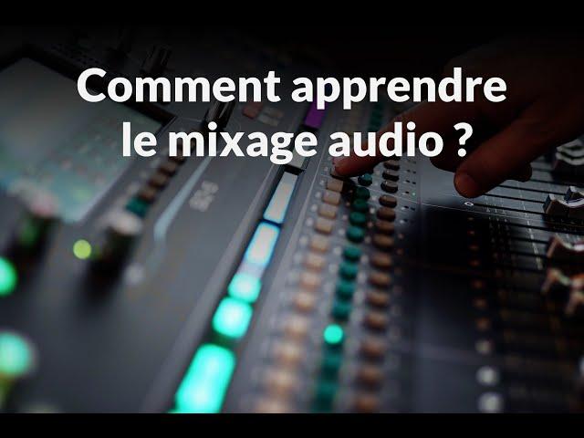 Les 3 clefs pour apprendre le mixage audio sans perdre son temps