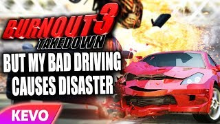 Burnout 3 but my bad driving causes disaster