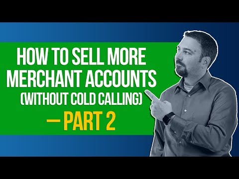 how-to-sell-more-merchant-accounts-(without-cold-calling)-–-part-2