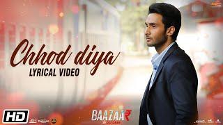 Chhod Diya | Lyrical Video | Arijit Singh | Kanika Kapoor | Baazaar | Saif Ali Khan, Rohan Mehra