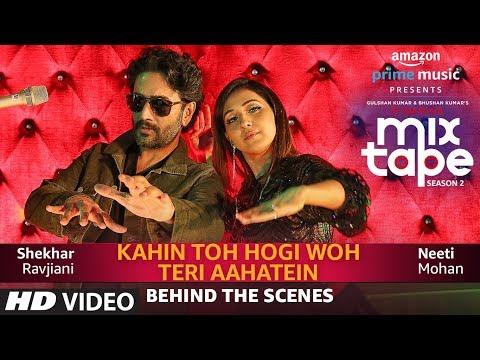 Making Of Kahin Toh Hogi Woh-Teri Aahatein   Neeti M, Shekhar R,Abhijit V  T-SERIES MIXTAPE SEASON 2