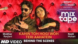 Making Of Kahin Toh Hogi Woh-Teri Aahatein | Neeti M, Shekhar R,Abhijit V |T-SERIES MIXTAPE SEASON 2