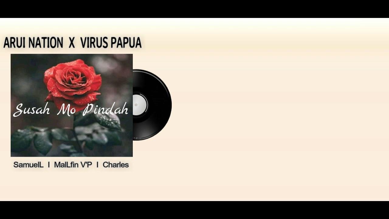 VIRUS PAPUA__Susah Mo pindah_×_ARUI NATION__(Official Video Lirik)