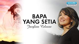 Bapa Yang Setia - Jacqlien Celosse (Video lyric)