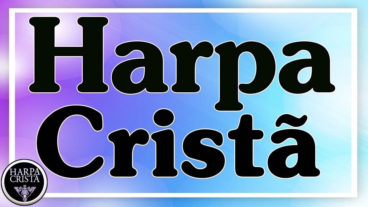 Harpa Cristã - Hinos Antigos Da Harpa Cristã - 20 Melhores Hinos