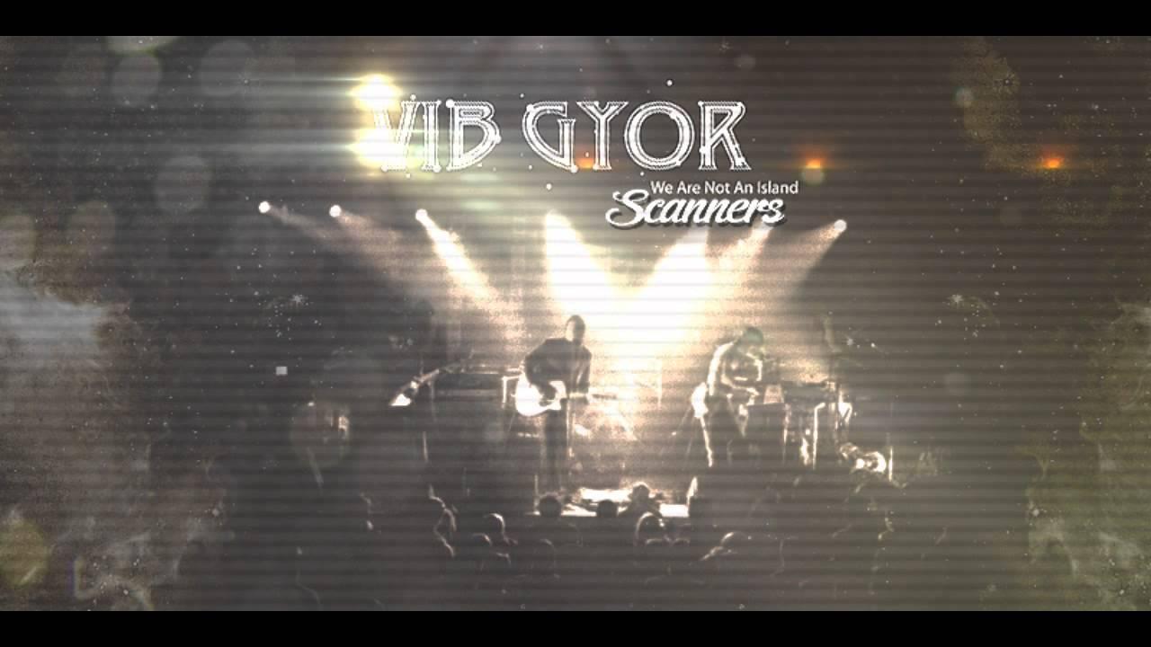 Vib Gyor - Scanners HQ