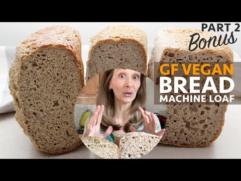 Gluten Free Vegan Bread Machine Loaf - Part 2 BONUS