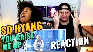 So Hyang - You Raise Me Up | REACTION