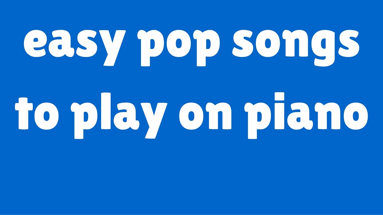 easy songs to play on piano pop
