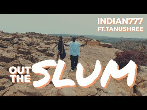 OUT THE SLUM | Indian777 ft Tanushree [Official Music Video]