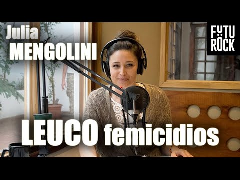 JULIA MENGOLINI ★ Leuco y los femicidios