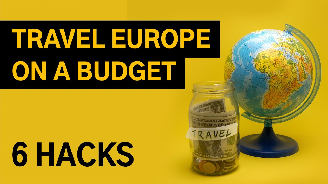Travel Europe on a budget | 6 Hacks for a Eurotrip | Low cost travel | Visit Europe on a budget