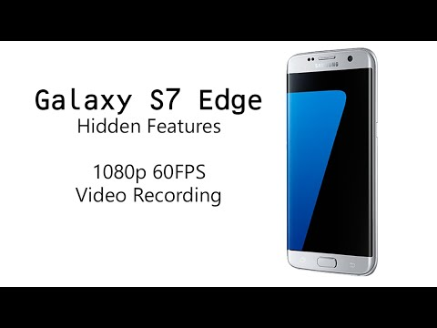 Galaxy S7 Edge Hidden Feature | 1080p at 60FPS Video Recording