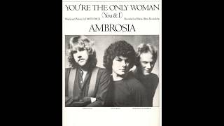 Ambrosia - You're The Only Woman (You & I) (1982 LP Version) HQ
