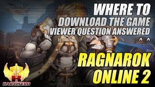 Ragnarok Online 2 ★ Where To Download The Game ★ Viewer Question Answered