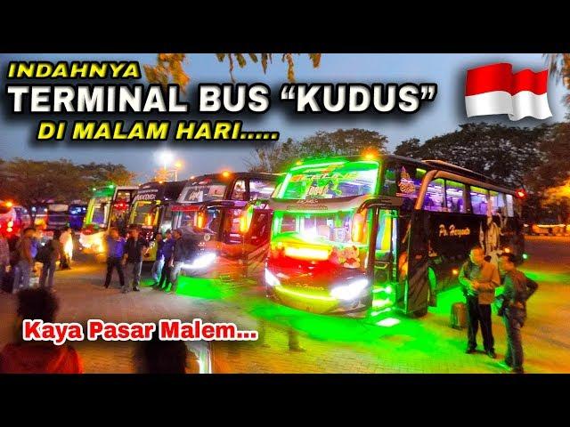 Surganya Para Pecinta Bus Malam, Keindahan Terminal Bus JATI KUDUS di Malam Hari