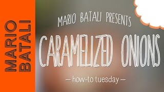 Mario Batali's How-to Tuesday: Caramelized Onions