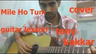 Mile ho Tum | Guitar cover lesson full chords | | fever | | Tony kakkar |