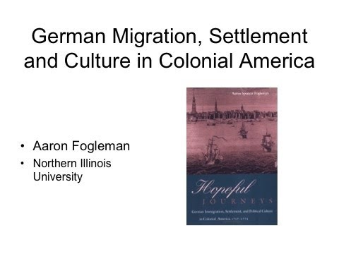 """German Migration: Settlement and Culture in Colonial America"" by Dr. Aaron Fogleman"