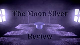 The Moon Sliver (Review)