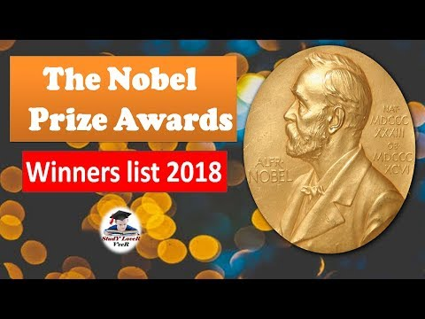 Nobel Prize - All Nobel Prize Winners 2018 - Chemistry, Literature,Peace, Physics,Medicine,Economics
