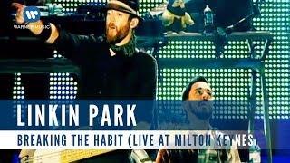 Linkin Park - Breaking The Habit (Live At Milton Keynes)