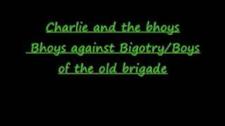 Bhoys against Bigotry/Boys of the old brigade Charlie and the bhoys