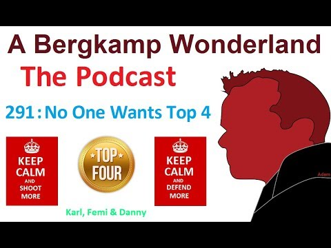 A Bergkamp Wonderland : 291 - No One Wants Top 4 *An Arsenal Podcast