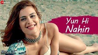 Yun Hi Nahin | Mushkil | Kunaal Roy Kapur & Nazia Hussain | Vardan Singh & Meenal Jain