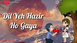 Tumne jo hai manga to dil ye hazir ho gaya new song