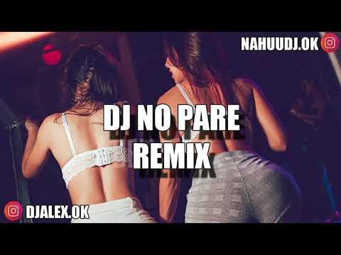DJ NO PARE REMIX - JUSTIN QUILES ✘ DJ ALEX ✘ NAHUU DJ [FIESTERO REMIX]
