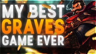 MY BEST GRAVES GAME EVER!   League of Legends