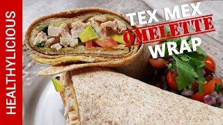 Tex Mex Omelette Wrap | Healthylicious