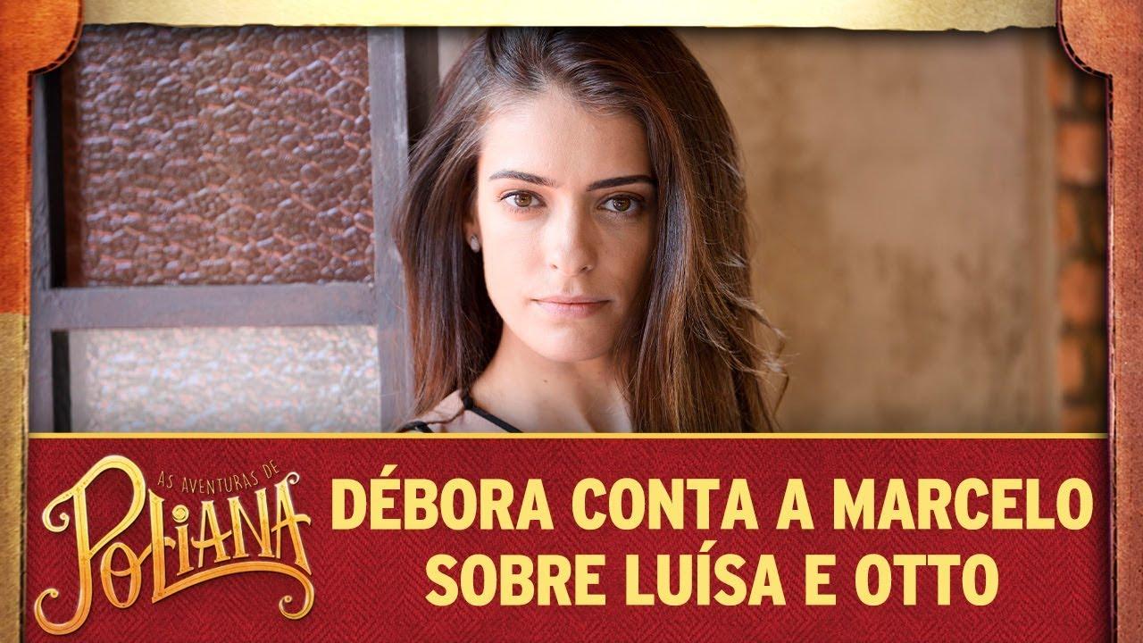 Débora conta a Marcelo sobre Luisa e Otto | As Aventuras de Poliana