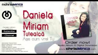 Daniela Miriam Tutealca - Asa cum vrei Tu (Promo 2013)