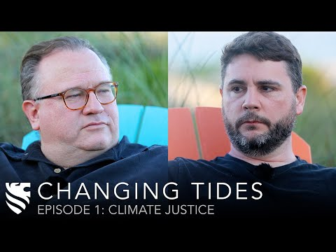 Climate Justice | James Lindsay & Michael O'Fallon | Changing Tides Ep. 1
