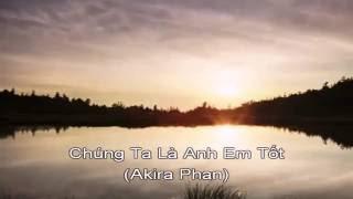 Chúng Ta là Anh Em Tốt Karaoke (Akira Phan)