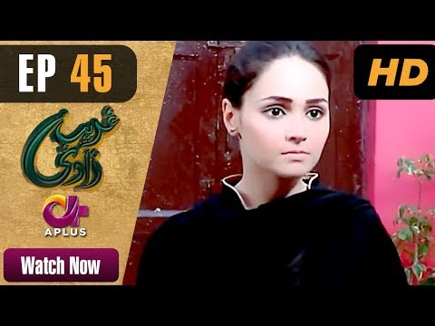 Ghareebzaadi - Episode 45 - Aplus ᴴᴰ Dramas