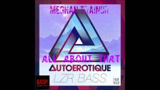 Autoerotique Meghan Trainor All About That LZR BASS DJ GASP Mashup.mp3