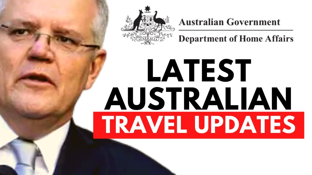 IMPORTANT TRAVEL UPDATES FOR TRAVELLERS COMING TO AUSTRALIA : AUSTRALIA BORDER UPDATES